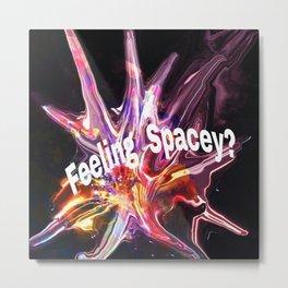 Feeling Spacey? Metal Print