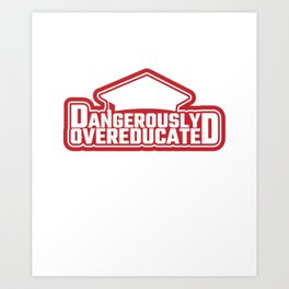 Dangerously Over-Educated Funny Hilarious School Gift Art Print