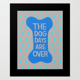 The Dog Days Are Over Art Print