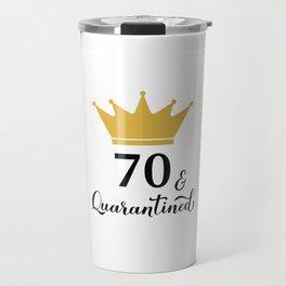 70 and Quarantined. Funny 70th Birthday quote  Travel Mug