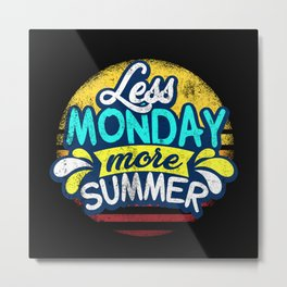 Less Monday More Summer Metal Print