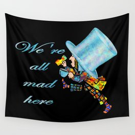 We're All Mad Here - Mad Hatter - Alice In Wonderland Wall Tapestry
