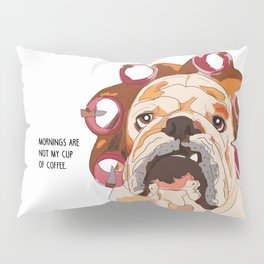 English Bulldog-Mornings are not my cup of coffee! Pillow Sham