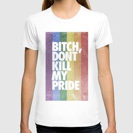 BITCH, DON'T KILL MY PRIDE T-shirt