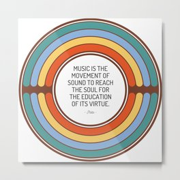 Music is the movement of sound to reach the soul for the education of its virtue Metal Print