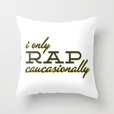 I Only Rap Caucasionally Throw Pillow