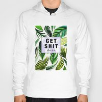 get shit done Hoodies featuring Get Shit Done  by Vasare Nar