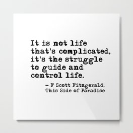 The Struggle to Guide and Control Life - Fitzgerald quote Metal Print