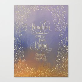 Laughter comes from living. Shatter Me Canvas Print