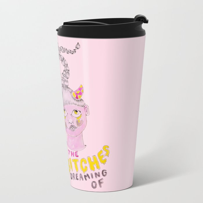 We're the scary bitches you've been dreaming of Metal Travel Mug