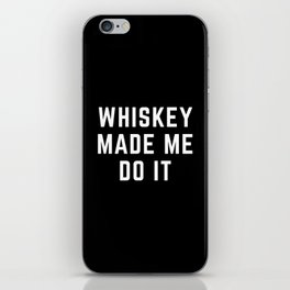 Whiskey Made Me Do It Funny Quote iPhone Skin