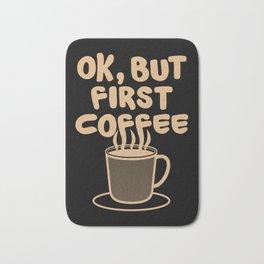 Ok, but first coffee | Caffeine Morning Routine Bath Mat