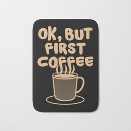 Ok, but first coffee | Caffeine Morning Routine Bath Mat