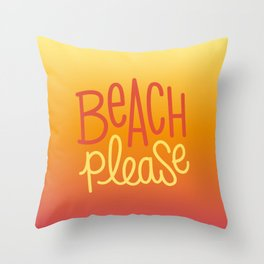 Beach please 1 Throw Pillow
