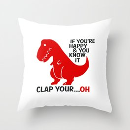 If you're happy and you know it clap your ...oh Throw Pillow