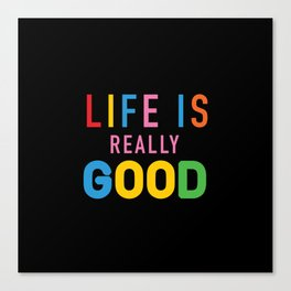 Life Is Really Good Canvas Print