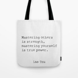 Mastering others is strength, mastering yourself is true power. Tote Bag