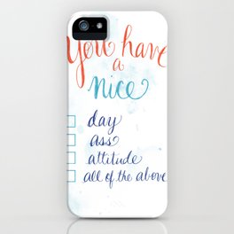 You have a nice... day, ass, attitude... all of the above iPhone Case