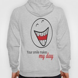 Your smile makes my day! Hoody