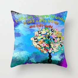 Everyday is a new begining Throw Pillow