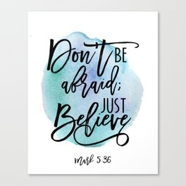 Bible verse on blue watercolor background Mark 5:36 Don't be afraid; Just believe Canvas Print