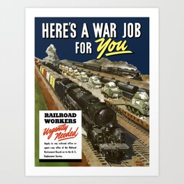 Here's A War Job For You - Railroad Workers Urgently Needed Art Print