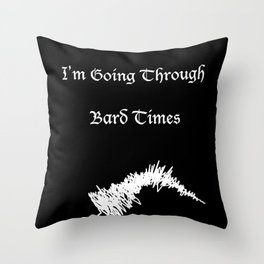 """Funny Quote Art """"I'm Going Through Bard Times"""" Shakespeare Throw Pillow"""