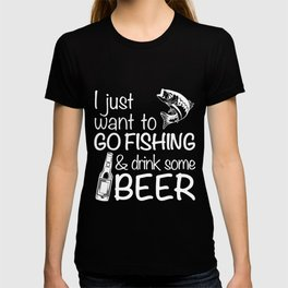 i just want to go fishing and drink soem beer fish cup beer T-shirt