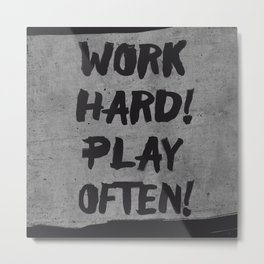 work hard ! play often! Metal Print