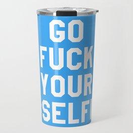 GO FUCK YOUR SELFIE (Blue) Travel Mug
