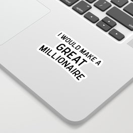 A Great Millionaire Funny Quote Sticker