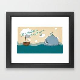 I'll Whaley Miss You! Framed Art Print