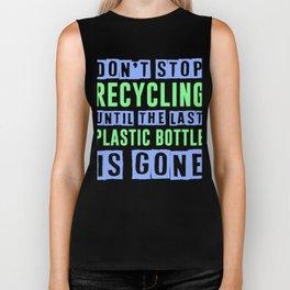 Don't Stop Recycling Until The Last Plastic Bottle Is Gone Biker Tank