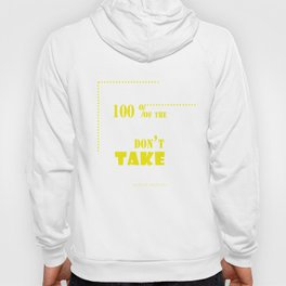 You miss 100 percent of the shots you don't take. - Wayne Gretzky Hoody