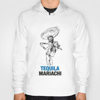 tequila Hoodies featuring Mariachi Tequila by Kabuloglu