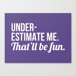 Underestimate Me That'll Be Fun (Ultra Violet) Canvas Print