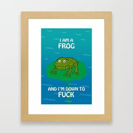 I Am A Frog And I'm Down To Fuck Framed Art Print