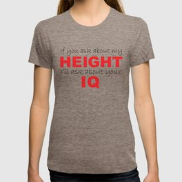 """If you ask about my height..."" T-shirt"