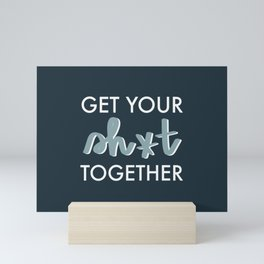 Get Your Sh*t Together Mini Art Print