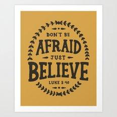 Don't be afraid, just believe Art Print