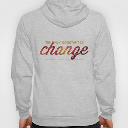 The only constant is change Hoody