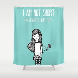 I am not short Shower Curtain