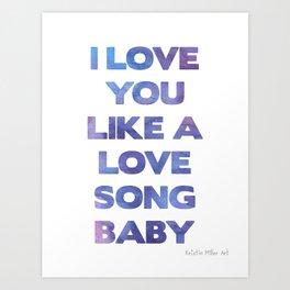 Love you like a Love song Art Print