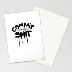 COMMIT TO THE SHIT Stationery Cards