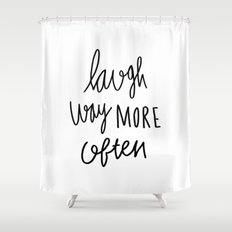 Laugh way more often - typography Shower Curtain