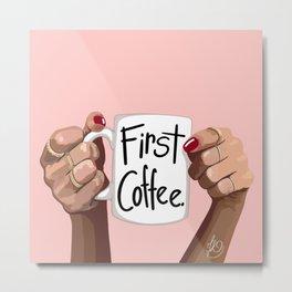 First Coffee Metal Print