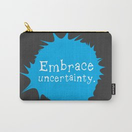 """""""Embrace Uncertainty"""" by Reformation Designs Carry-All Pouch"""