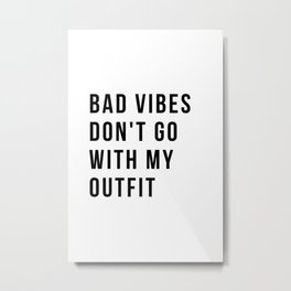 Bad vibes don't go with my outfit Metal Print