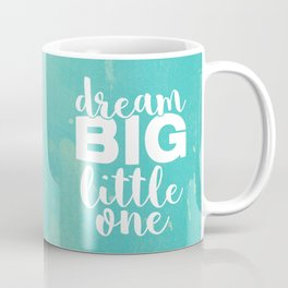 dream big little one Coffee Mug