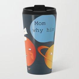 mom why him ? - mars  Travel Mug